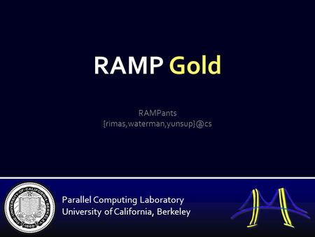 RAMP Gold RAMPants Parallel Computing Laboratory University of California, Berkeley.