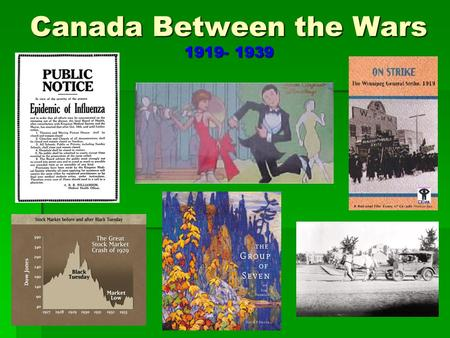 Canada Between the Wars 1919- 1939. Post War Canada Closing of War Industries   major effects such as high inflation, women returning to home, rising.