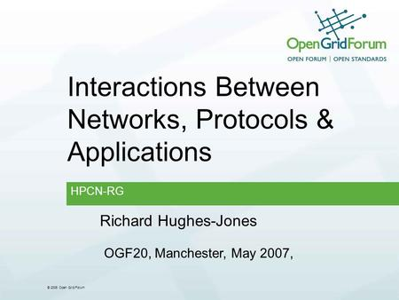 © 2006 Open Grid Forum Interactions Between Networks, Protocols & Applications HPCN-RG Richard Hughes-Jones OGF20, Manchester, May 2007,