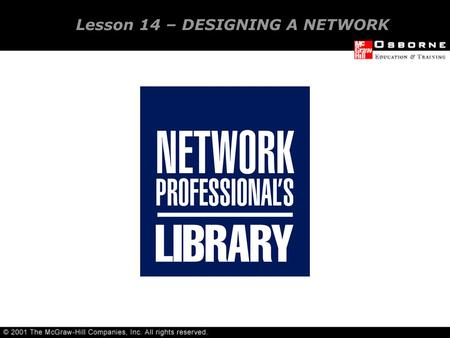 Lesson 14 – DESIGNING A NETWORK. Assessing Network needs Meeting Network needs OVERVIEW.
