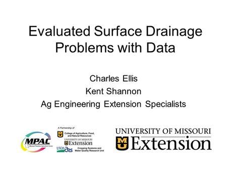 Evaluated Surface Drainage Problems with Data Charles Ellis Kent Shannon Ag Engineering Extension Specialists.
