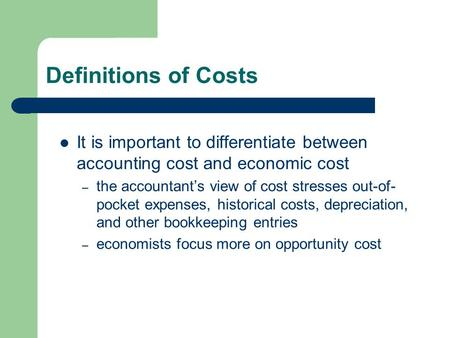 Definitions of Costs It is important to differentiate between accounting cost and economic cost the accountant's view of cost stresses out-of-pocket expenses,