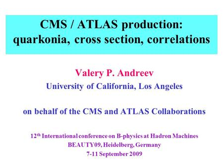 CMS / ATLAS production: quarkonia, cross section, correlations Valery P. Andreev University of California, Los Angeles on behalf of the CMS and ATLAS Collaborations.