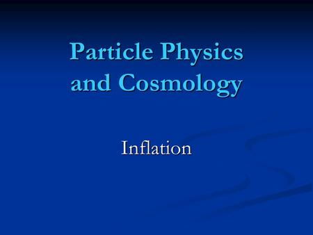 Particle Physics and Cosmology Inflation.