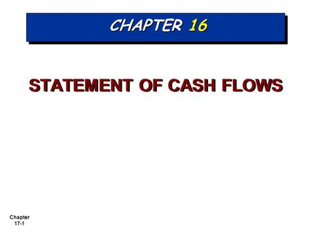 Chapter 17-1 CHAPTER 16 STATEMENT OF CASH FLOWS. Chapter 17-2 Provides information to help assess: 1. Entity's ability to generate future cash flows.