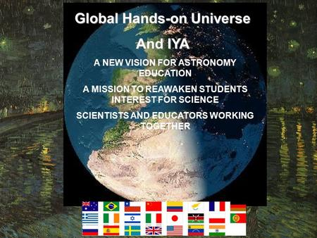 A NEW VISION FOR ASTRONOMY EDUCATION A MISSION TO REAWAKEN STUDENTS INTEREST FOR SCIENCE SCIENTISTS AND EDUCATORS WORKING TOGETHER Global Hands-on Universe.