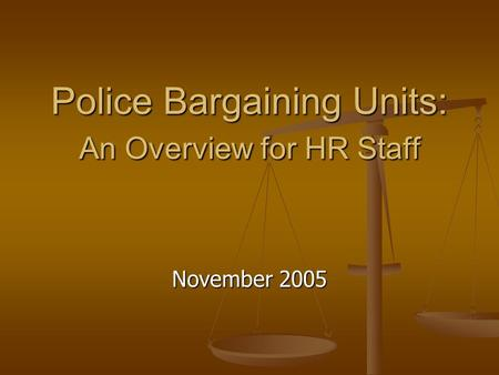 Police Bargaining Units: An Overview for HR Staff November 2005.