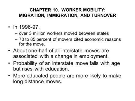 CHAPTER 10. WORKER MOBILITY: MIGRATION, IMMIGRATION, AND TURNOVER In 1996-97, –over 3 million workers moved between states –70 to 85 percent of movers.