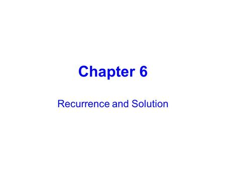Chapter 6 Recurrence and Solution. 6.2 Recurrence Relation 6.3 Solve Homogeneous Recurrence 6.4 Solve Nonhomogeneous Recurrence.