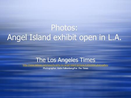 Photos: Angel Island exhibit open in L.A. The Los Angeles Times  Photographer: