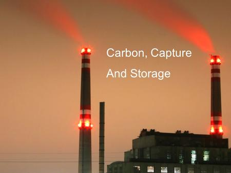 Carbon, Capture And Storage. Capture and Storage  Not quite this simple: