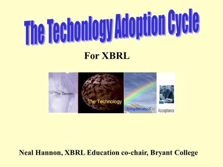 For XBRL Neal Hannon, XBRL Education co-chair, Bryant College.