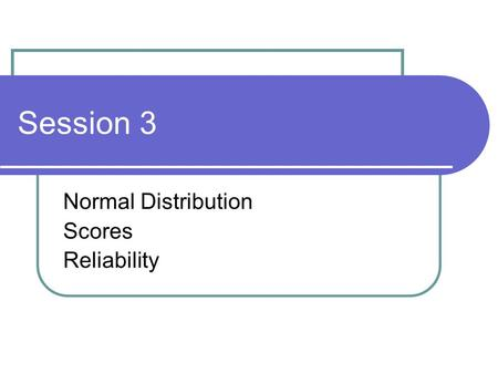 Session 3 Normal Distribution Scores Reliability.