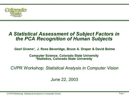 Page 1 CVPR Workshop: Statistical Analysis in Computer Vision A Statistical Assessment of Subject Factors in the PCA Recognition of Human Subjects Geof.