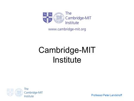 Professor Peter Landshoff Cambridge-MIT Institute.