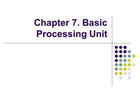 Chapter 7. Basic Processing Unit. Overview Instruction Set Processor (ISP) Central Processing Unit (CPU) A typical computing task consists of a series.