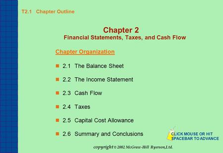 T2.1 Chapter Outline Chapter 2 Financial Statements, Taxes, and Cash Flow Chapter Organization 2.1The Balance Sheet 2.2The Income Statement 2.3Cash Flow.
