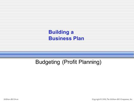 Copyright © 2006, The McGraw-Hill Companies, Inc.McGraw-Hill/Irwin Budgeting (Profit Planning) Building a Business Plan.
