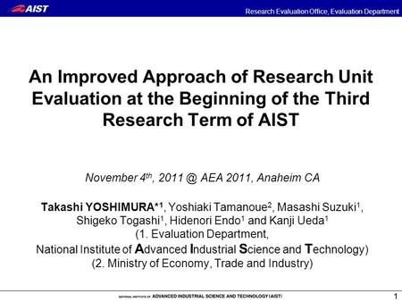 Research Evaluation Office, Evaluation Department 11 An Improved Approach of Research Unit Evaluation at the Beginning of the Third Research Term of AIST.