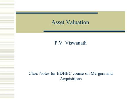 Asset Valuation P.V. Viswanath Class Notes for EDHEC course on Mergers and Acquisitions.