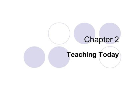 "Chapter 2 Teaching Today. Teaching is More Active Children crave physical activity ""Teacher talk"" with active learning to engage the minds, bodies, and."
