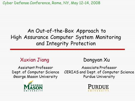 An Out-of-the-Box Approach to High Assurance Computer System Monitoring and Integrity Protection Cyber Defense Conference, Rome, NY, May 12-14, 2008 Assistant.