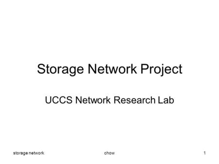 Storage networkchow1 Storage Network Project UCCS Network Research Lab.