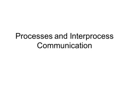 Processes and Interprocess Communication. Announcements.