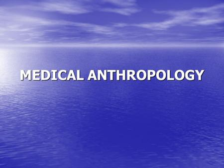 MEDICAL ANTHROPOLOGY. Medical anthropology has become a long established specialty within anthropology and is in fact the second largest sub-organization.