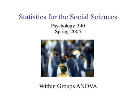 Statistics for the Social Sciences Psychology 340 Spring 2005 Within Groups ANOVA.