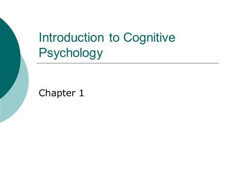 Introduction to Cognitive Psychology Chapter 1. Questions to Consider  How is cognitive psychology relevant to everyday experience?  Are there practical.