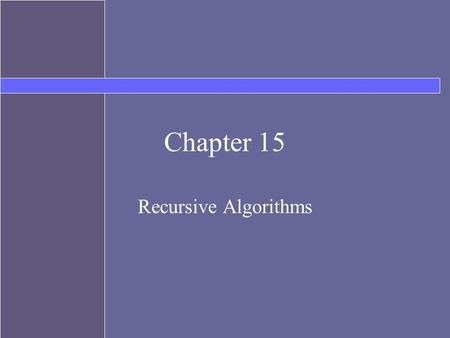 Chapter 15 Recursive Algorithms. 2 Recursion Recursion is a programming technique in which a method can call itself to solve a problem A recursive definition.