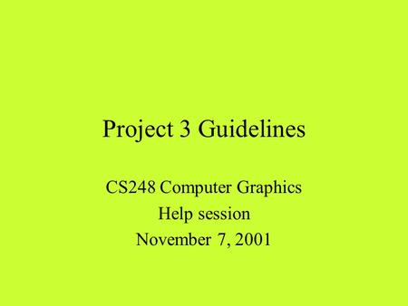 Project 3 Guidelines CS248 Computer Graphics Help session November 7, 2001.