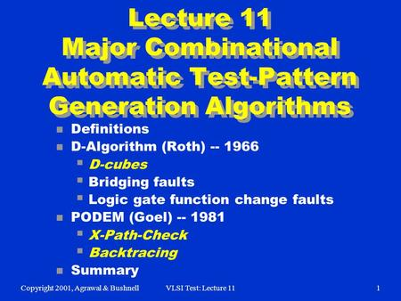Copyright 2001, Agrawal & BushnellVLSI Test: Lecture 111 Lecture 11 Major Combinational Automatic Test-Pattern Generation Algorithms n Definitions n D-Algorithm.