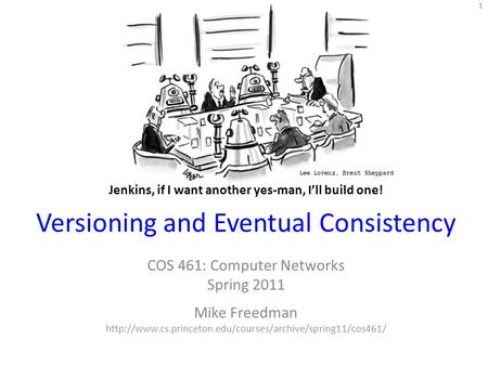 Versioning and Eventual Consistency COS 461: Computer Networks Spring 2011 Mike Freedman  1.