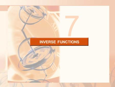 7 INVERSE FUNCTIONS. The common theme that links the functions of this chapter is:  They occur as pairs of inverse functions. INVERSE FUNCTIONS.