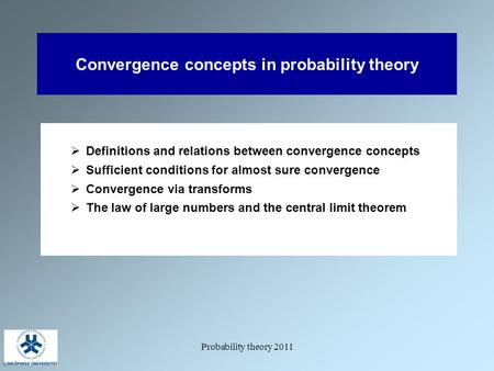 Probability theory 2011 Convergence concepts in probability theory  Definitions and relations between convergence concepts  Sufficient conditions for.