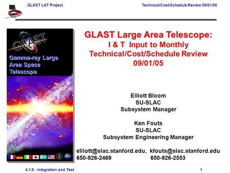 GLAST LAT Project Technical/Cost/Schedule Review 09/01/05 4.1.9 - Integration and Test 1 GLAST Large Area Telescope: I & T Input to Monthly Technical/Cost/Schedule.