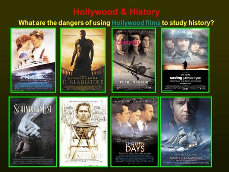 Hollywood & History What are the dangers of using Hollywood films to study history?Hollywood films CRAP!!!!