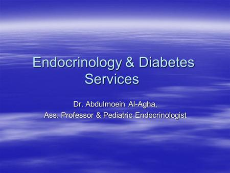 Endocrinology & Diabetes Services Dr. Abdulmoein Al-Agha, Ass. Professor & Pediatric Endocrinologist.