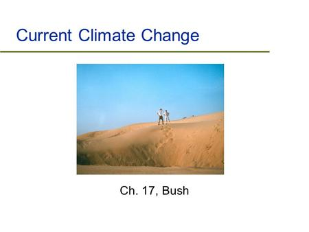 Current Climate Change Ch. 17, Bush. Outline  Evidence for recent climate change  Are humans the cause?  Potential ecological effects of climate change.