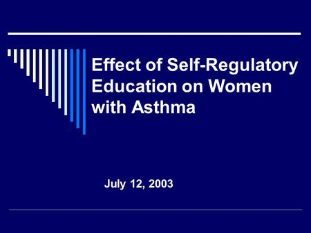 Effect of Self-Regulatory Education on Women with Asthma July 12, 2003.