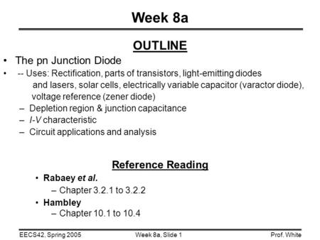 Week 8a OUTLINE The pn Junction Diode Reference Reading