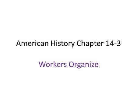 American History Chapter 14-3 Workers Organize. Gov't. Regulates Big Business 1890 Sherman Antitrust Act: Illegal to form trusts that interfered with.