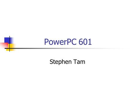 PowerPC 601 Stephen Tam. To be tackled today Architecture Execution Units Fixed-Point (Integer) Unit Floating-Point Unit Branch Processing Unit Cache.