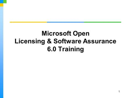 1 Microsoft Open Licensing & Software Assurance 6.0 Training.