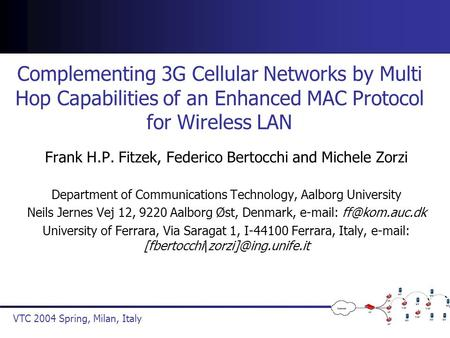VTC 2004 Spring, Milan, Italy Complementing 3G Cellular Networks by Multi Hop Capabilities of an Enhanced MAC Protocol for Wireless LAN Frank H.P. Fitzek,