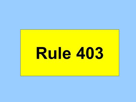 Rule 403. 1 2 3 4 5 Admit Exclude 403 Balancing Rule 403 reflects a strong preference for admission.