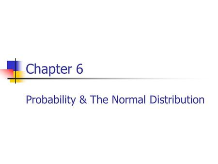 Chapter 6 Probability & The Normal Distribution