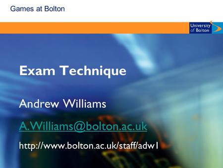 Games at Bolton Exam Technique Andrew Williams